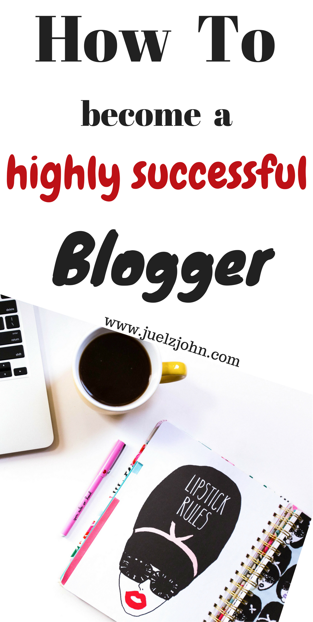 How to become a highly successful blogger