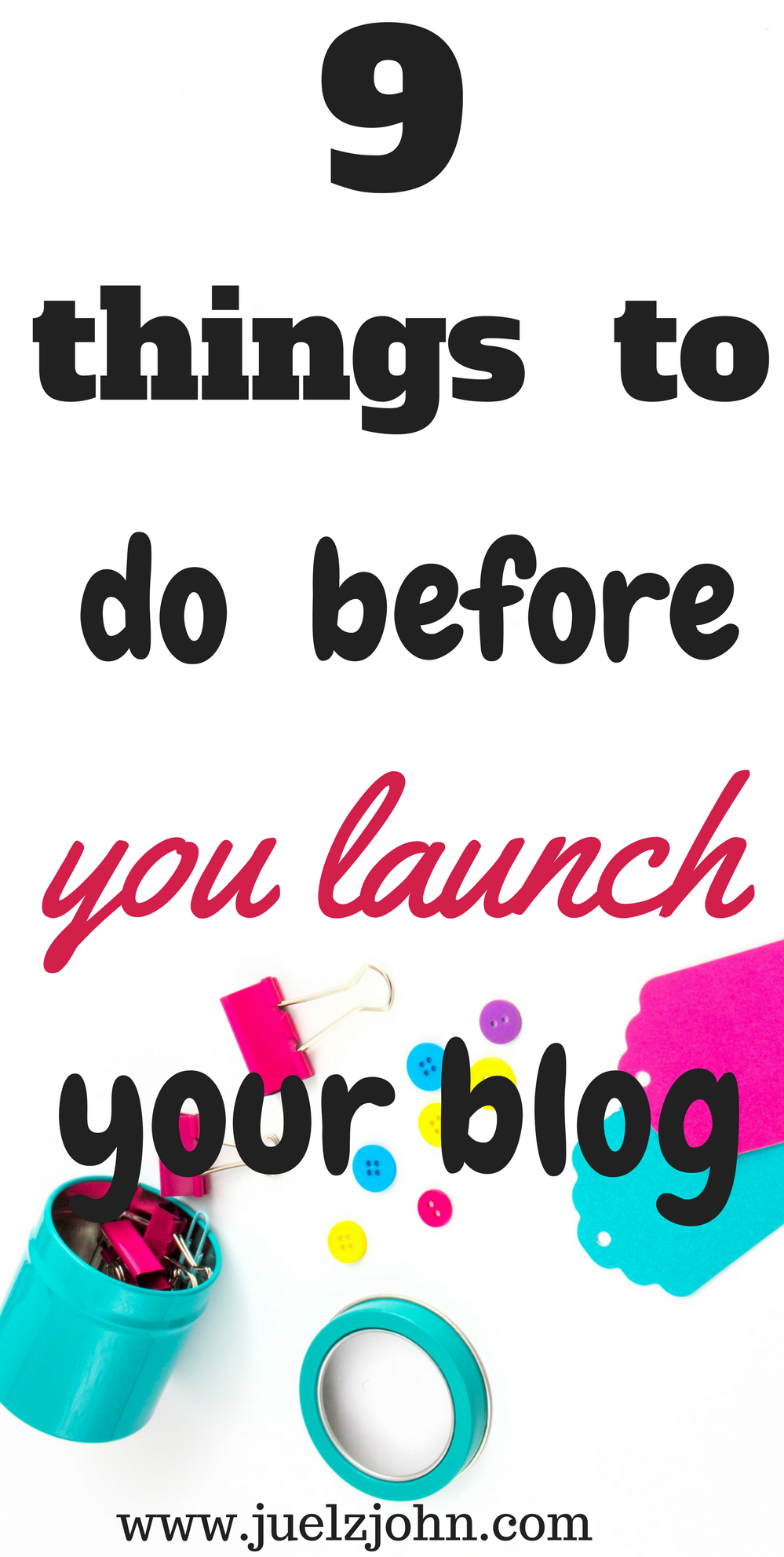 https://juelzjohn.com/9-things-to-do-before-you-launch-your-blog/