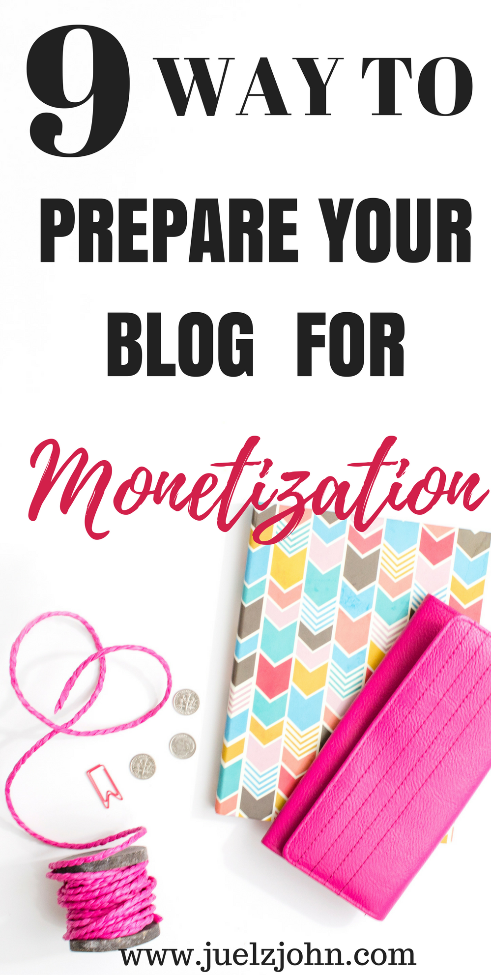 9 things to do before you monetize your blog www.juelzjohn.com
