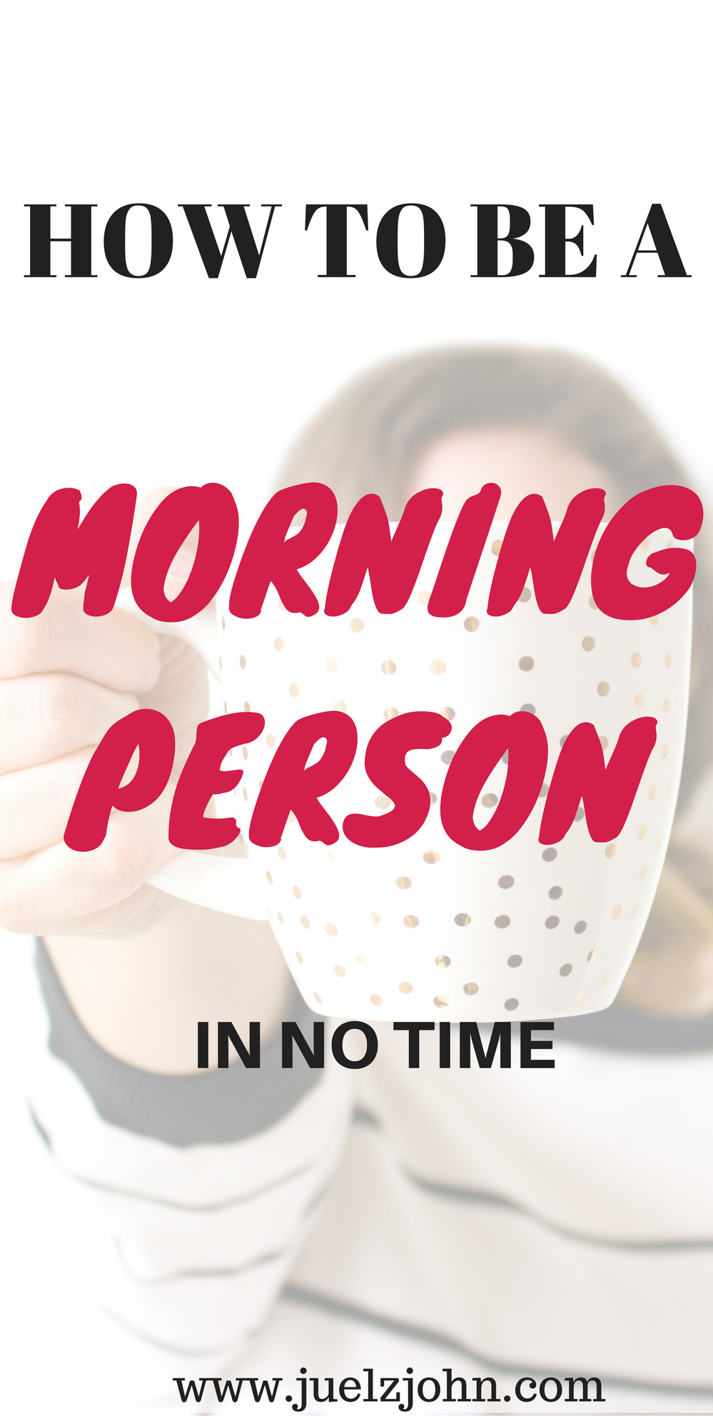 6 tips to become a morning person in no time www.juelzjohn.com